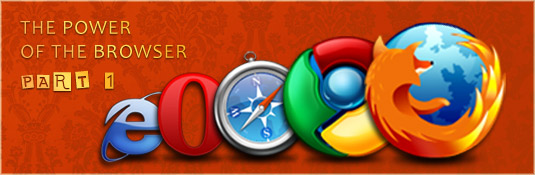 The Power of the Browser – Choose Your Weapon (Part 1 of 3)