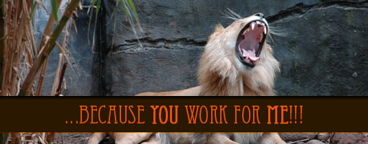 "Lion roaring with caption ""You work for me!"""